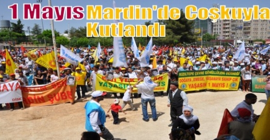 1 MAYIS MARDİN'DE COŞKUYLA KUTLANDI