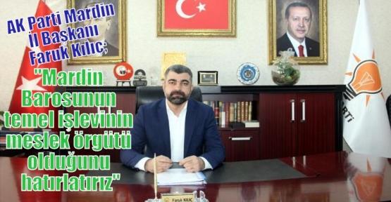 """AK Parti Mardin İl Başkanı Faruk Kılıç;""""Mardin Barosunun temel işlevinin meslek örgütü olduğunu hatırlatırız"""""""