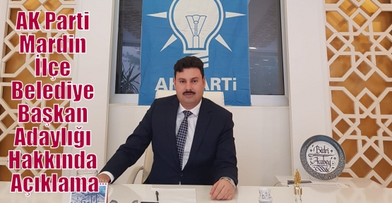 AK Parti Mardin İlçe Belediye Başkan Adaylığı Hakkında Açıklama