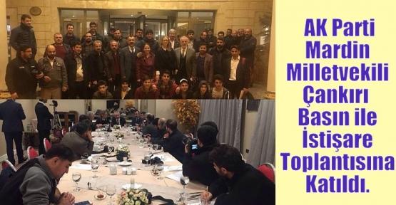 AK Parti Mardin Milletvekili Çankırı  Basın ile İstişare Toplantısına Katıldı.