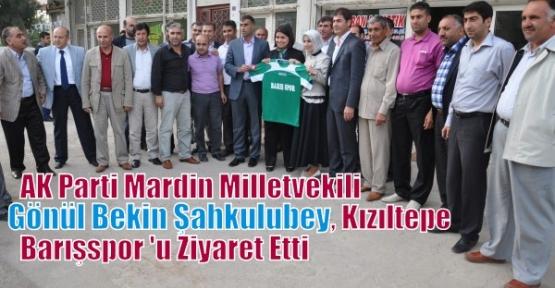 AK Parti Mardin Milletvekili Gönül Bekin Şahkulubey, Kızıltepe Barışspor 'u Ziyaret Etti