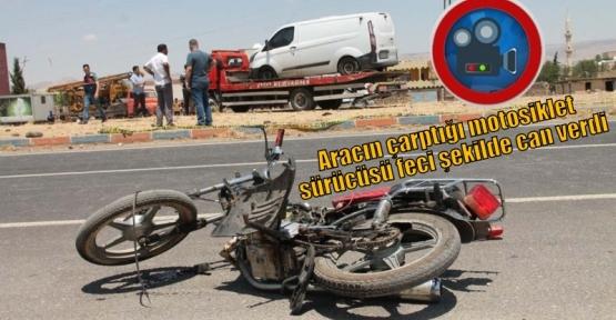 Aracın çarptığı motosiklet sürücüsü feci şekilde can verdi