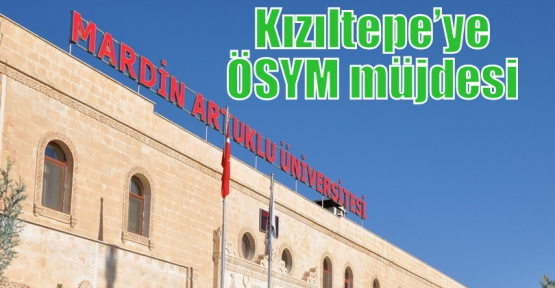 Artuklu Üniversitesinden Kızıltepe'ye ÖSYM müjdesi