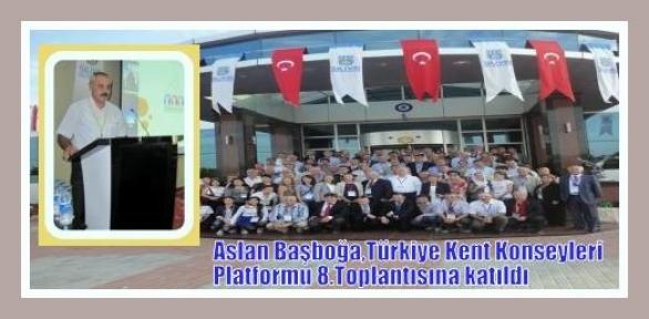 Aslan Başboğa,Silivri'deki Türkiye Kent Konseyleri Platformu 8.Toplantısına katıldı