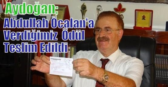 Aydoğan;Abdullah Öcalan'a Verdiğimiz  Ödül Teslim Edildi