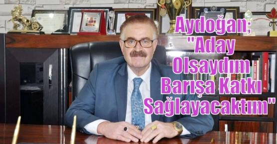 """Aydoğan;""""Aday Olsaydım Barışa Katkı Sağlayacaktım"""""""