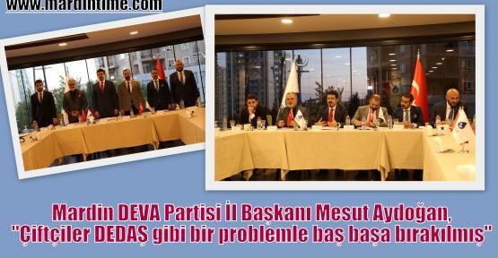 Aydoğan,'Çiftçiler DEDAŞ gibi bir problemle baş başa bırakılmış'