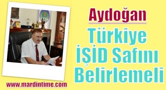 Aydoğan:Türkiye İŞİD Safını Belirlemeli