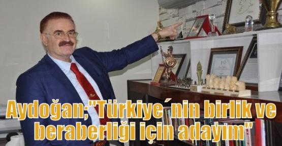 """Aydoğan;""""Türkiye´nin birlik ve beraberliği için aday olduğunu söyledi """""""