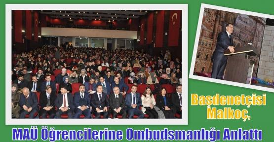 Başdenetçisi Malkoç, MAÜ Öğrencilerine Ombudsmanlığı Anlattı