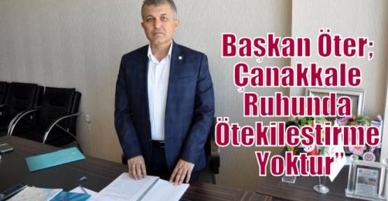 """Başkan Öter; Çanakkale Ruhunda Ötekileştirme Yoktur"""""""