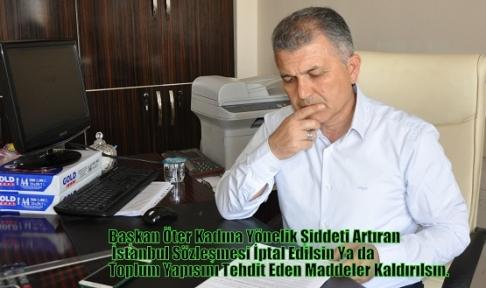 Başkan Öter Kadına Yönelik Şiddeti Artıran İstanbul Sözleşmesi İptal Edilsin Ya da Toplum Yapısını Tehdit Eden Maddeler Kaldırılsın.