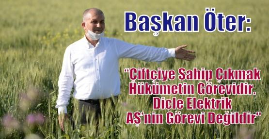 """Başkan Öter:""""Çiftçiye Sahip Çıkmak Hükümetin Görevidir. Dicle Elektrik AŞ'nin Görevi Değildir"""""""