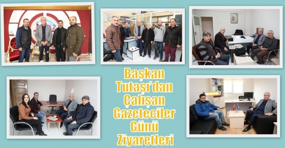 Başkan Tutaşı'dan Çalışan Gazeteciler Günü Ziyaretleri