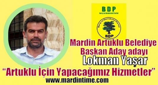 BDP Artuklu ilçe Belediye Başkan Aday Adayı olan Lokman Yaşar yapacağı projeleri açıkladı.