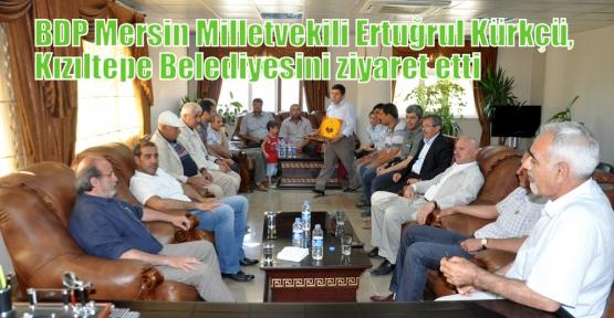 BDP Mersin Milletvekili Ertuğrul Kürkçü,Belediyeyi ziyaret etti
