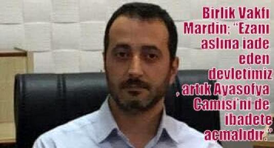 """Birlik Vakfı Mardin; 'Ezanı aslına iade eden devletimiz, artık Ayasofya Camisi'ni de ibadete açmalıdır."""""""