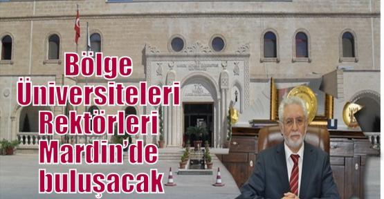 Bölge Üniversiteleri Rektörleri Mardin'de buluşacak