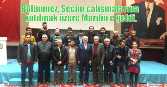 Bölünmez, Seçim çalışmalarına katılmak üzere Mardin'e geldi.
