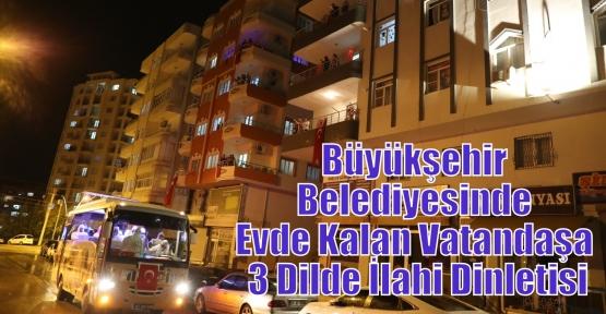 Büyükşehir Belediyesinden Evde Kalan Vatandaşa 3 Dilde İlahi Dinletisi