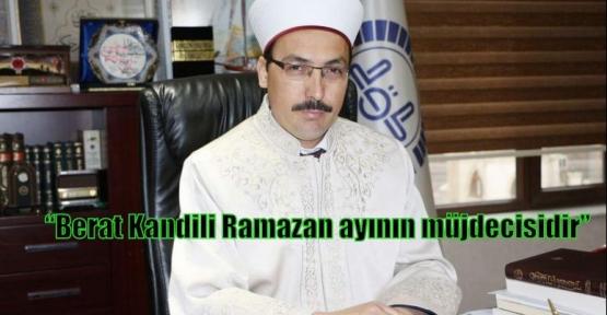 """Çelik: """"Berat Kandili Ramazan ayının müjdecisidir"""""""