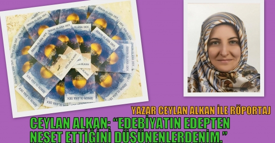 """Ceylan Alkan: 'Edebiyatın Edepten Neşet Ettiğini Düşünenlerdenim."""""""