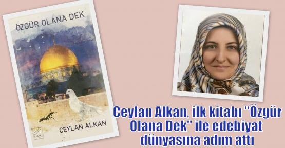 Ceylan Alkan, ilk kitabı 'Özgür Olana Dek' ile edebiyat dünyasına adım attı
