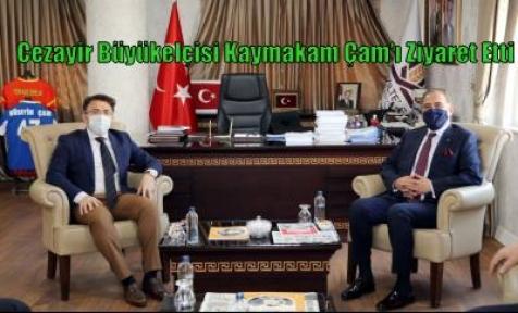 Cezayir Büyükelçisi Kaymakam Çam'ı Ziyaret Etti
