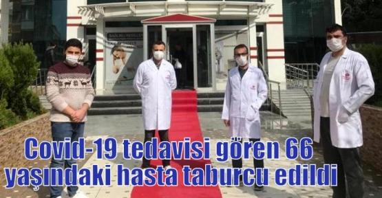 Covid-19 tedavisi gören 66 yaşındaki hasta taburcu edildi