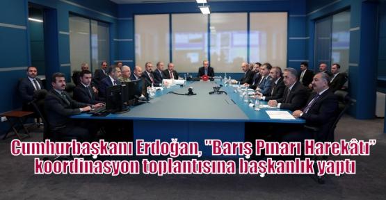 """Cumhurbaşkanı Erdoğan, 'Barış Pınarı Harekâtı"""" koordinasyon toplantısına başkanlık yaptı"""