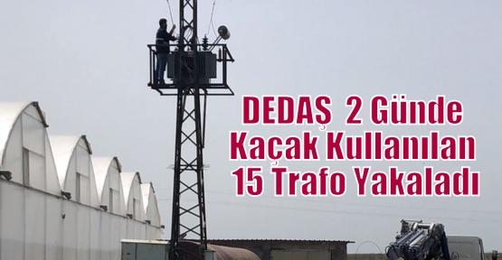 DEDAŞ  2 Günde Kaçak Kullanılan 15 Trafo Yakaladı