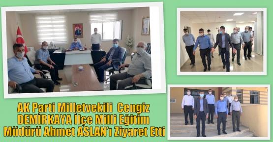 DEMİRKAYA İlçe Milli Eğitim Müdürü Ahmet ASLAN'ı Ziyaret Etti