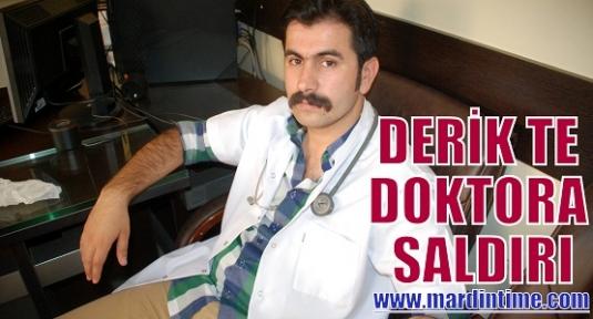 DERİK TE DOKTORA SALDIRI
