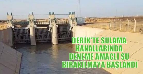 DERİK'TE SULAMA KANALLARINDA DENEME AMAÇLI SU BIRAKILMAYA BAŞLANDI