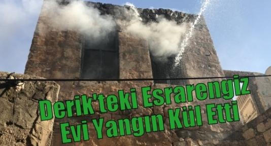 Derik'teki Esrarengiz Evi Yangın Kül Etti