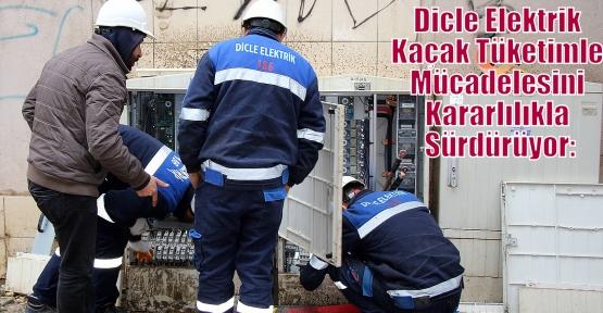 Dicle Elektrik Kaçak Tüketimle Mücadelesini Kararlılıkla Sürdürüyor: