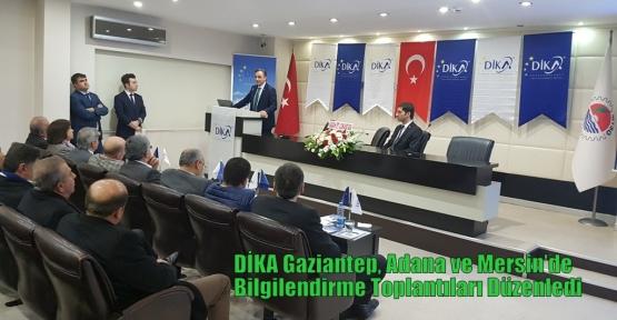 DİKA Gaziantep, Adana ve Mersin'de Bilgilendirme Toplantıları Düzenledi