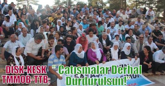 "DİSK-KESK-TMMOB-TTB;"" Çatışmalar Derhal Durdurulsun!"""