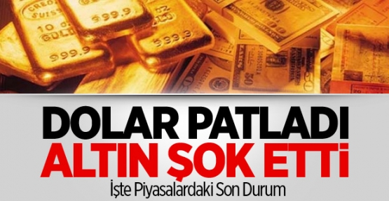 Dolar Patladı Altın Şok Yaşattı Neler Oluyor?