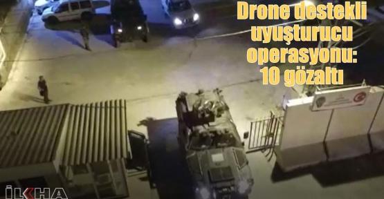 Drone destekli uyuşturucu operasyonu: 10 gözaltı