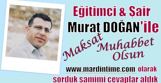 Eğitimci-Şair Murat DOĞAN ile Maksat Muhabbet Olsun
