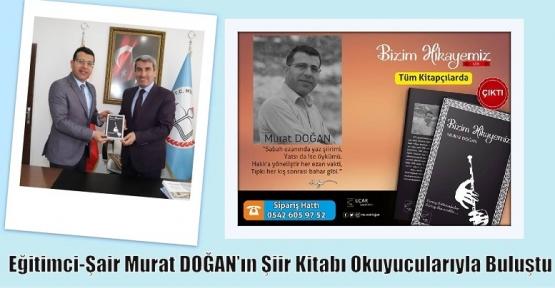 Eğitimci-Şair Murat DOĞAN'ın Şiir Kitabı Okuyucularıyla Buluştu