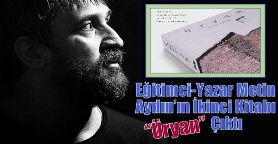 """Eğitimci-Yazar Metin Aydın'ın İkinci Kitabı 'Üryan"""" Çıktı"""