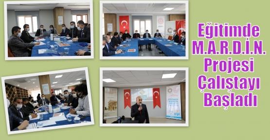 Eğitimde M.A.R.D.İ.N. Projesi Çalıştayı Başladı