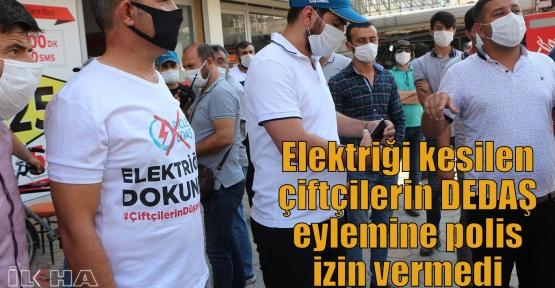 Elektriği kesilen çiftçilerin DEDAŞ eylemine polis izin vermedi