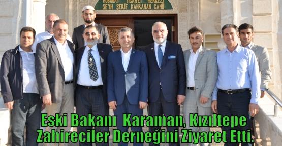 Eski Bakanı  Karaman, Kızıltepe Zahireciler Derneğini Ziyaret Etti.
