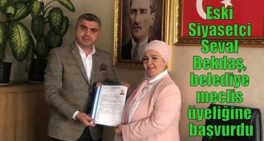 Eski Siyasetçi Seval Bekdaş, belediye meclis üyeliğine başvurdu