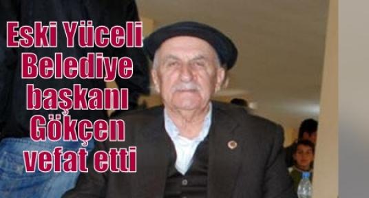 Eski Yüceli  Belediye başkanı Gökçen vefat etti