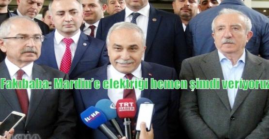 Fakıbaba: Mardin'e elektriği hemen şimdi veriyoruz