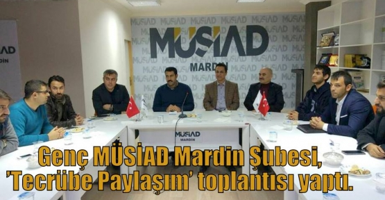 Genç MÜSİAD Mardin Şubesi, 'Tecrübe Paylaşım' toplantısı yaptı.